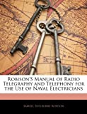 Robison's Manual of Radio Telegraphy and Telephony for the Use of Naval Electricians, Samuel Shelburne Robison, 1141602423
