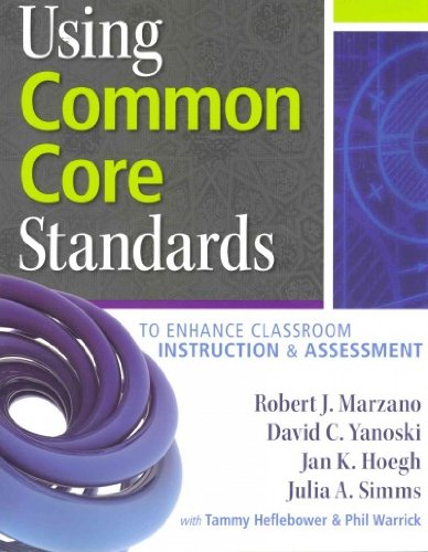 Using Common Core Standards: To Enhance Classroom Instruction & Assessment