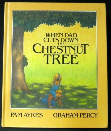 When Dad Cuts Down the Chestnut Tree by Pam Ayres (1988) Hardcover