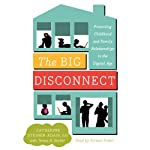 The Big Disconnect: Protecting Childhood and Family Relationships in the Digital Age | Catherine Steiner-Adair,Teresa H. Barker