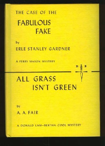 The Case of the Fabulous Fake (A Perry Mason Mystery) and All Grass Isn't Green (A Donald Lam-Bertha Cool Mystery)