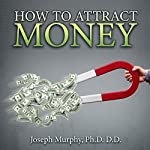 How to Attract Money   Joseph Murphy