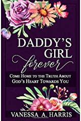 DADDY's Girl Forever: Come Home to the Truth About God's Heart Towards You Paperback