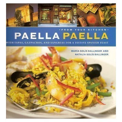 Paella Paella: With Tapas, Gazpachos, and Sangrias for a Festive Spanish Feast (From Your Kitchen)