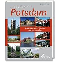 Das große Buch von Potsdam: Königsresidenz, Filmstadt und Inselparadies
