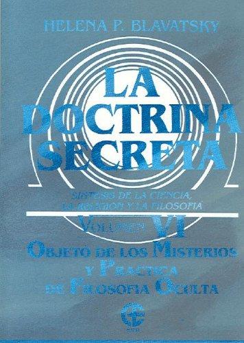 La Doctrina Secreta. Vol VI. Objeto de los misterios y practica de filosofia oculta (Spanish Edition)