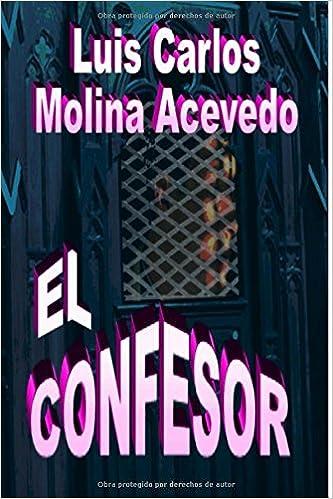 El Confesor (Spanish Edition): Luis Carlos Molina Acevedo ...