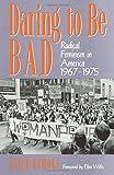 Daring To Be Bad: Radical Feminism in America 1967-1975 (American Culture)