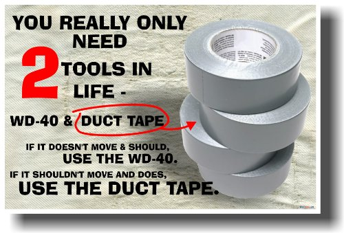 Tape Humor Duct - You Really Only Need 2 Tools in Life - WD-40 and Duct Tape. If It Doesn't Move and Should Use the WD-40. If It Does Move and Shouldn't Use the Duct Tape. - Humor Poster