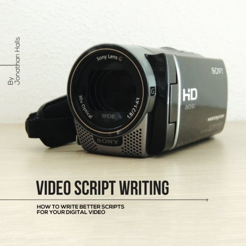 Download Video Script Writing: How to Writer Better Scripts for Your Video (Q & E Series) (Volume 1) PDF