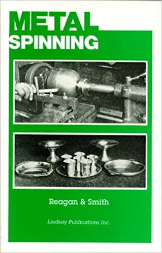 Metal Spinning: Metal Spinning for Craftsman, Instructors and ...
