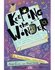 Keeping the Wonder: An Educator's Guide to Magical, Engaging, and Joyful Learning