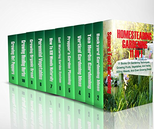 Homesteading Gardening 11 in 1: 11 Books On Gardening Techniques, Growing Fruits, Vegetables, And Herbs, Killing Weeds, And Even Growing Bread by [Books, Good]