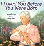 I Loved You Before You Were Born, Anne M. Bowen, 0064436314