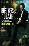 Front cover for the book The Business of Death: The Death Works Trilogy by Trent Jamieson