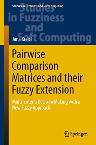 Pairwise Comparison Matrices and their Fuzzy Extension: Multi-criteria Decision Making with a New Fuzzy Approach (Studies in Fuzziness and Soft Computing Book 366) ()
