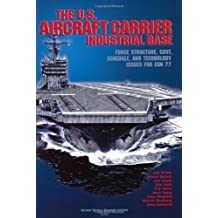 The U.S. Aircraft Carrier Industrial Base: Force Structure, Cost, Schedule, and Technology Issues for CVN77