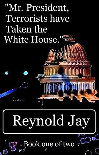 """Mr. President,Terrorists have Taken the White House."""