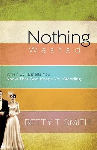 Nothing Wasted: When Evil Befalls You, Know That God Keeps You Standing