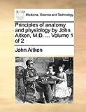 Principles of Anatomy and Physiology by John Aitken, M D, John Aitken, 1170035256