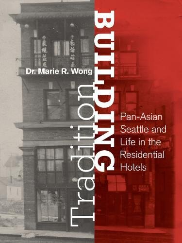 F.r.e.e Building Tradition: Pan-Asian Seattle and Life in the Residential Hotels (Consortium Book Sales) R.A.R