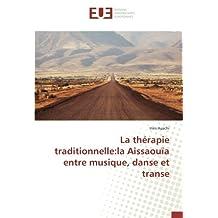 La thérapie traditionnelle:la Aissaouïa entre musique, danse et transe