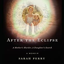 After the Eclipse: A Mother's Murder, a Daughter's Search Audiobook by Sarah Perry Narrated by Emily Woo Zeller