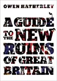 Front cover for the book A Guide to the New Ruins of Great Britain by Owen Hatherley