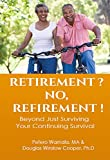RETIREMENT ? NO, REFIREMENT !: Beyond just surviving, your continuing survival