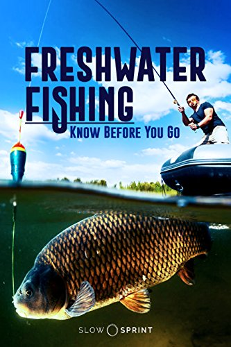 Freshwater Fishing Know Before You Go by [Sprint, Slow]