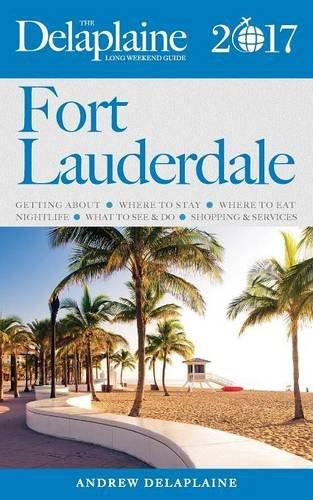 Fort Lauderdale - The Delaplaine 2017 Long Weekend Guide