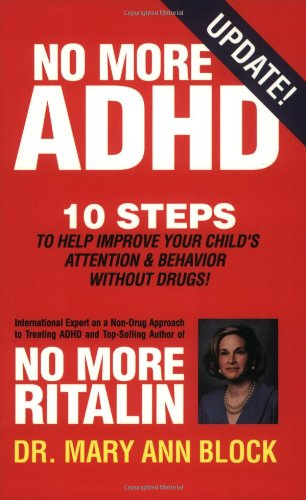 No More Adhd: 10 Steps to Help Improve Your Child's Attention and Behavior Without Drugs! (Best Diet For Hyperactive Child)