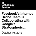 Facebook's Internet Drone Team is Collaborating with Google's Stratospheric Balloons Project | Tom Simonite