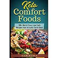 Keto Comfort Foods: 100+ World Class Low Carb Recipes that Actually Taste Good