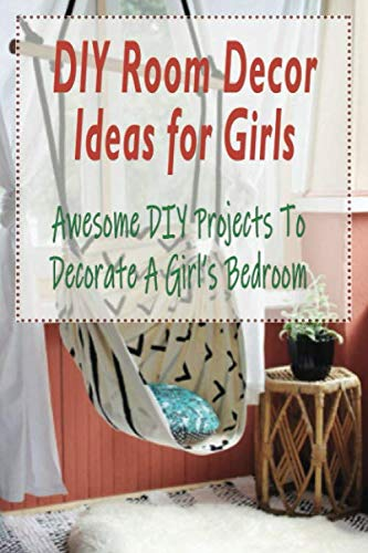 Diy Room Decor Ideas For Girls Awesome Diy Projects To Decorate A Girl S Bedroom Diy Room Decor Ideas For Girls Amazon Co Uk Escobar Mr Jose 9798679013995 Books
