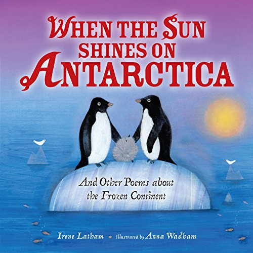 When the Sun Shines on Antarctica: And Other Poems about the Frozen Continent