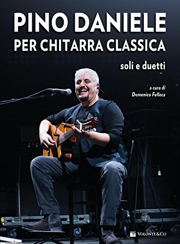 Pino Daniele per chitarra classica. Soli e duetti. Con CD Audio D. Felleca