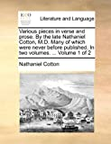 Various Pieces in Verse and Prose by the Late Nathaniel Cotton, M D Many of Which Were Never Before Published In, Nathaniel Cotton, 117089531X