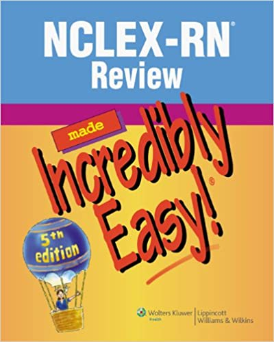 Nclex Rn Review Made Incredibly Easy Incredibly Easy Series