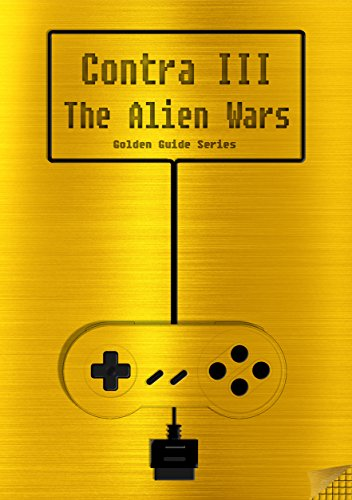 Contra III The Alien Wars Golden Guide for Super Nintendo and SNES Classic:: with full walkthrough, all maps, enemies, cheats, tips, strategy and link ... instruction manual (Golden Guides Book 10)