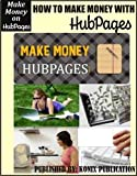 HOW TO MAKE MONEY WIHT HUBPAGES: MAKING MONEY WITH HUBPAGES (HOW TO MAKE MONEY ONLINE Book 2)