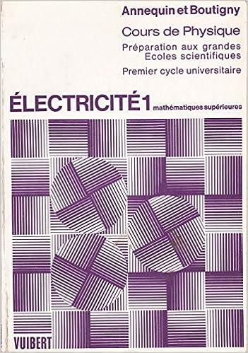 Livre Cours de Physique : Electricite 1 Preparation aux grandes Ecoles scientifiques Premier cycle universitaire pdf, epub ebook