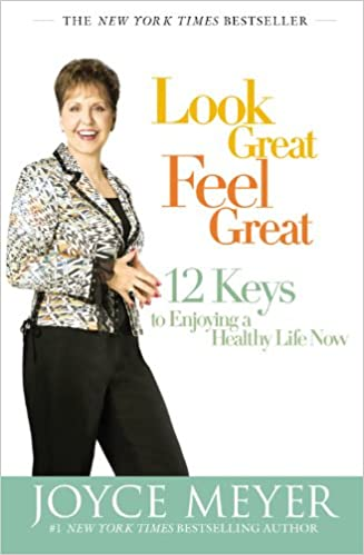 Look Great Feel Great 12 Keys To Enjoying A Healthy Life Now