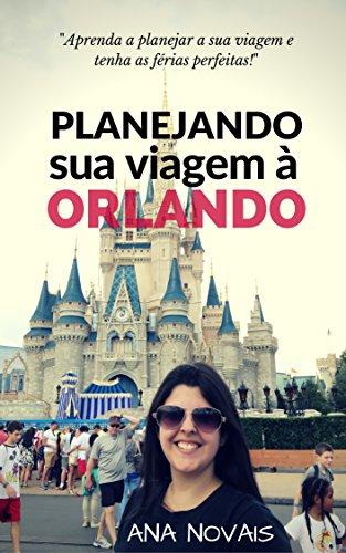 Planejando sua Viagem à Disney: Aprenda a planejar sua viagem à Disney e Orlando e tenha as férias perfeitas! (Dicas Disney e Orlando Livro 1)