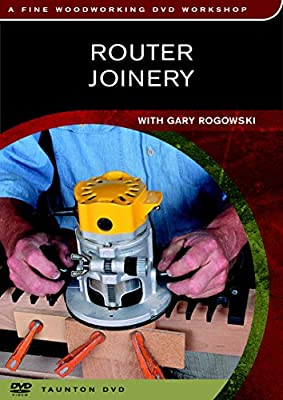Router Joinery: with Gary Rogowski from Taunton Press