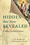 Hidden But Now Revealed: A Biblical Theology of Mystery