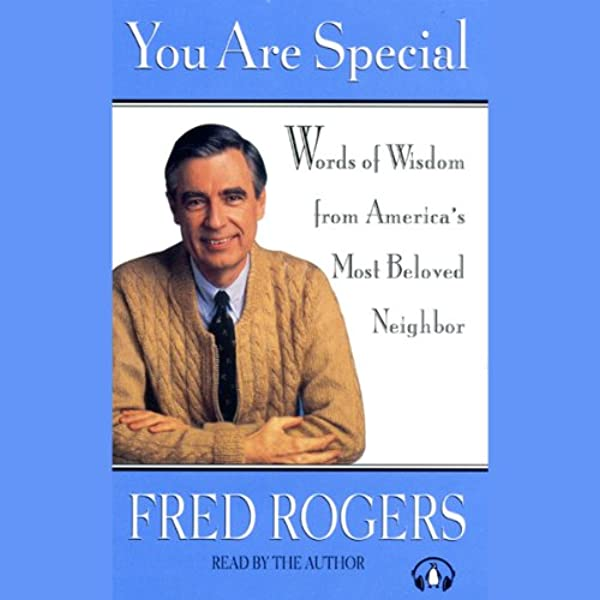 Amazon Com You Are Special Neighborly Words Of Wisdom From Mister Rogers Audible Audio Edition Fred Rogers Fred Rogers Penguin Audio Audible Audiobooks