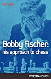 Bobby Fischer: His Approach To Chess (cadogan Chess Books)-Elie Agur