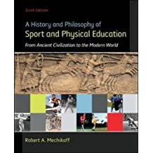 A History and Philosophy of Sport and Physical Education: From Ancient Civilizations to the Modern World by Robert Mechikoff (2013-01-25)
