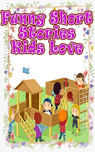 Funny Short Stories Kids Love: Easy to Read Stories for Kids ages 3
